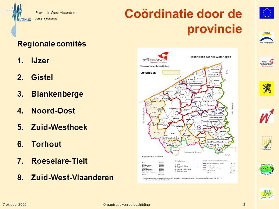 Provincie West-Vlaanderen Jef Casteleyn 7 oktober 2005Organisatie van de bestrijding8 Coördinatie door de provincie Regionale comités 1.IJzer 2.Gistel 3.Blankenberge 4.Noord-Oost 5.Zuid-Westhoek 6.Torhout 7.Roeselare-Tielt 8.Zuid-West-Vlaanderen
