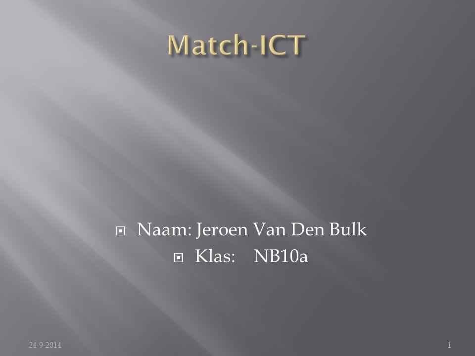  Naam: Jeroen Van Den Bulk  Klas: NB10a 24-9-20141