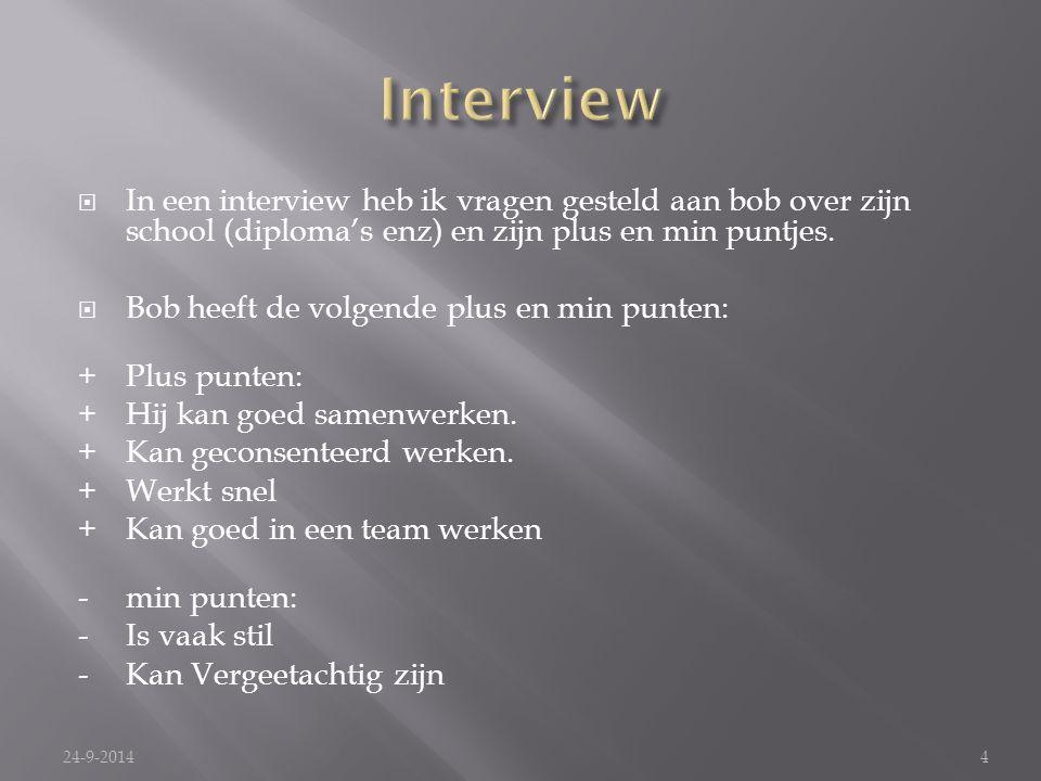  In een interview heb ik vragen gesteld aan bob over zijn school (diploma's enz) en zijn plus en min puntjes.