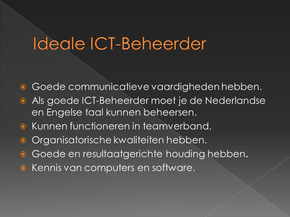  Goede communicatieve vaardigheden hebben.  Als goede ICT-Beheerder moet je de Nederlandse en Engelse taal kunnen beheersen.  Kunnen functioneren i