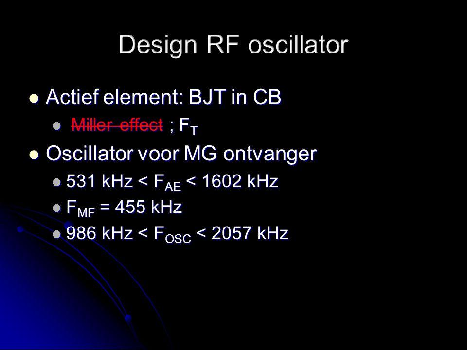 Actief element: BJT in CB Actief element: BJT in CB Miller effect ; F T Miller effect ; F T Oscillator voor MG ontvanger Oscillator voor MG ontvanger 531 kHz < F AE < 1602 kHz 531 kHz < F AE < 1602 kHz F MF = 455 kHz F MF = 455 kHz 986 kHz < F OSC < 2057 kHz 986 kHz < F OSC < 2057 kHz