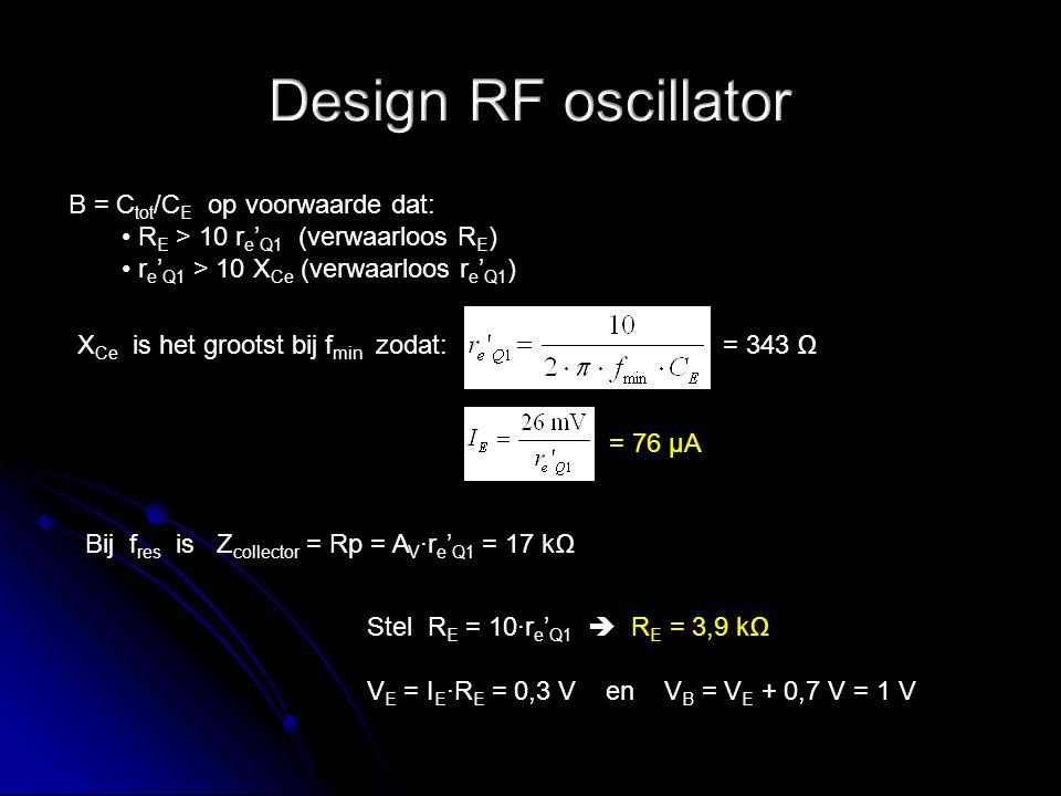 Stel V CC = 3 V en I R2 = I E zodat R2 = V B / I R2 = 13 kΩ  R2 = 15 kΩ = 26,5 kΩ  R1 = 22 kΩ C1 zorgt voor een perfecte Common Base wanneer: (R1 // R2 // R beQ1 ) > 100 X C1 waarbij R beQ1 = h fe ∙r e ' Q1 = 2,75 nF  C1 = 3,3 nF