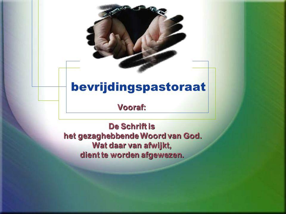 bevrijdingspastoraat Vooraf: De Schrift is het gezaghebbende Woord van God.