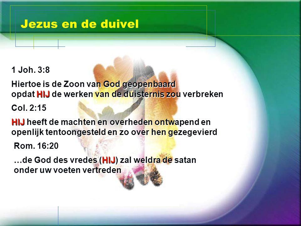 Jezus en de duivel 1 Joh. 3:8 Col. 2:15 Rom.