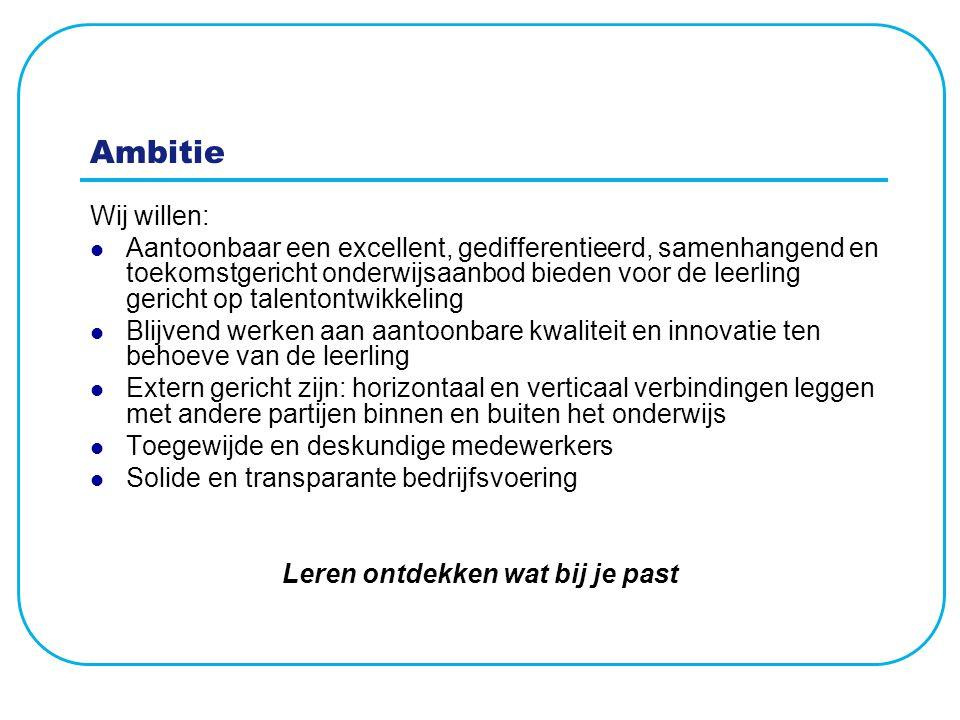 Ambitie Wij willen: Aantoonbaar een excellent, gedifferentieerd, samenhangend en toekomstgericht onderwijsaanbod bieden voor de leerling gericht op ta