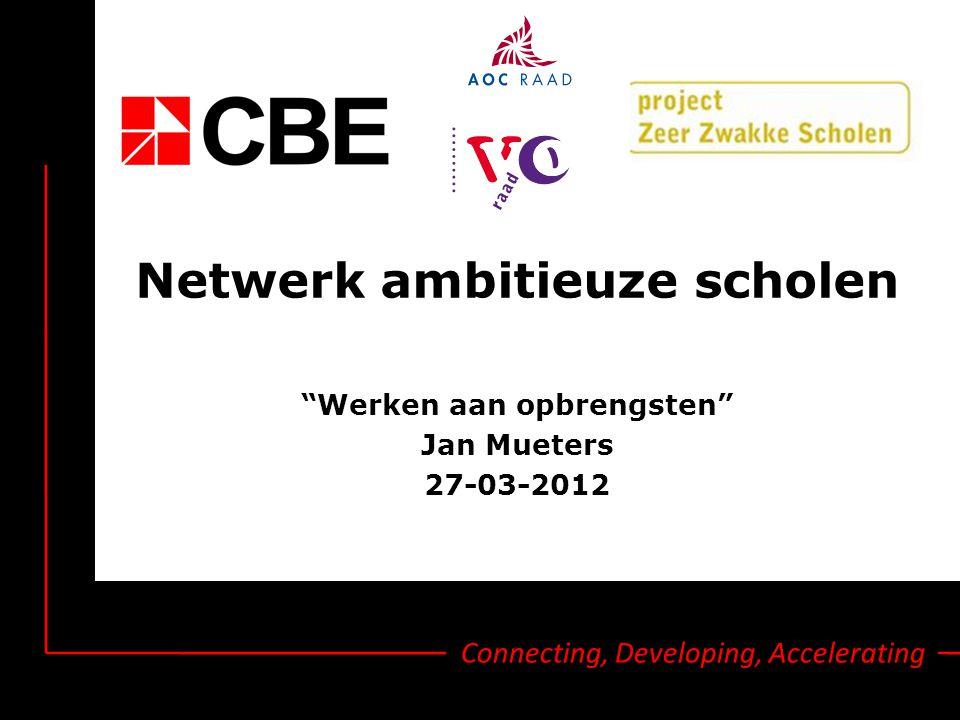 Connecting, Developing, Accelerating Netwerk ambitieuze scholen Werken aan opbrengsten Jan Mueters 27-03-2012