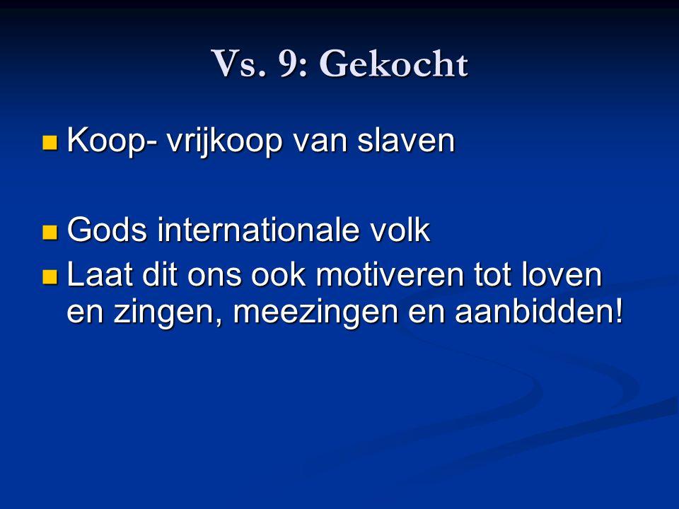 Vs. 9: Gekocht Koop- vrijkoop van slaven Koop- vrijkoop van slaven Gods internationale volk Gods internationale volk Laat dit ons ook motiveren tot lo