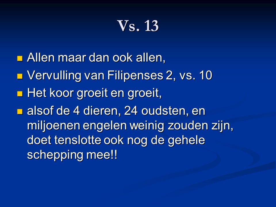 Vs. 13 Allen maar dan ook allen, Allen maar dan ook allen, Vervulling van Filipenses 2, vs. 10 Vervulling van Filipenses 2, vs. 10 Het koor groeit en
