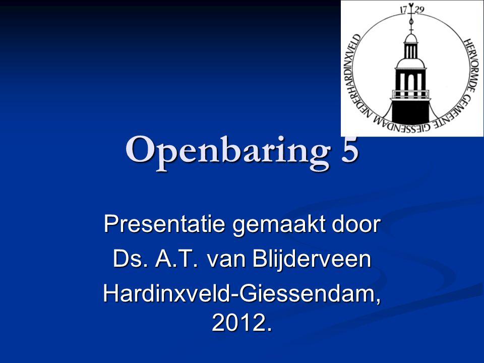 Openbaring 5 Presentatie gemaakt door Ds. A.T. van Blijderveen Hardinxveld-Giessendam, 2012.