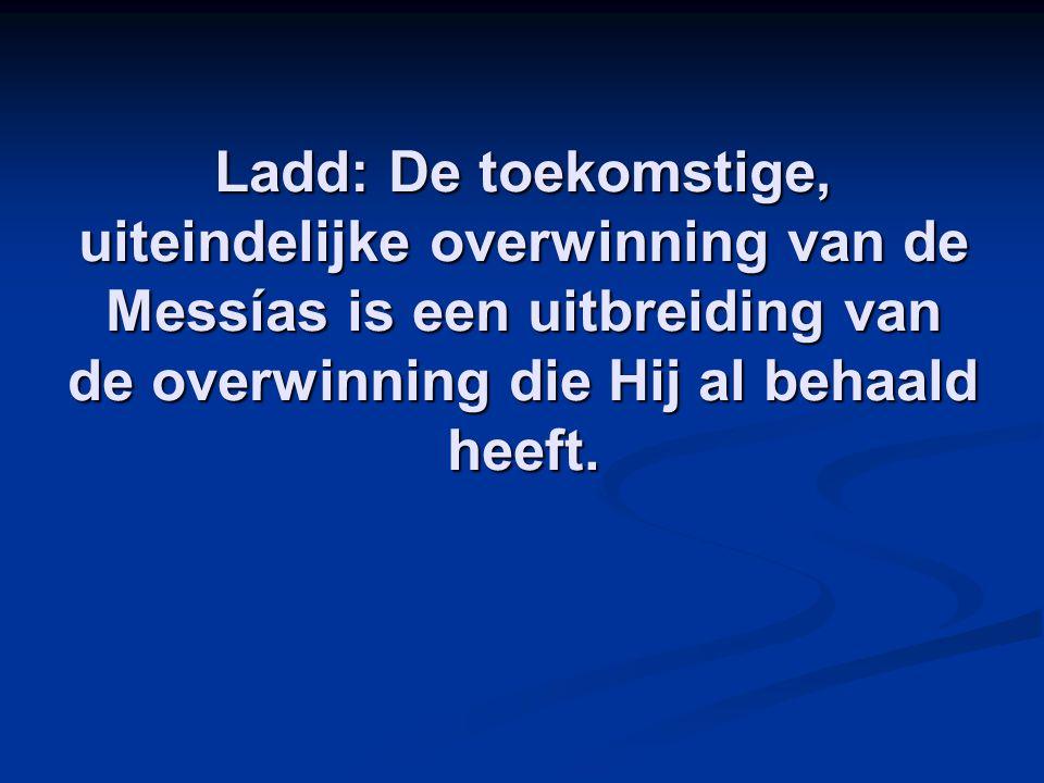 Ladd: De toekomstige, uiteindelijke overwinning van de Messías is een uitbreiding van de overwinning die Hij al behaald heeft.