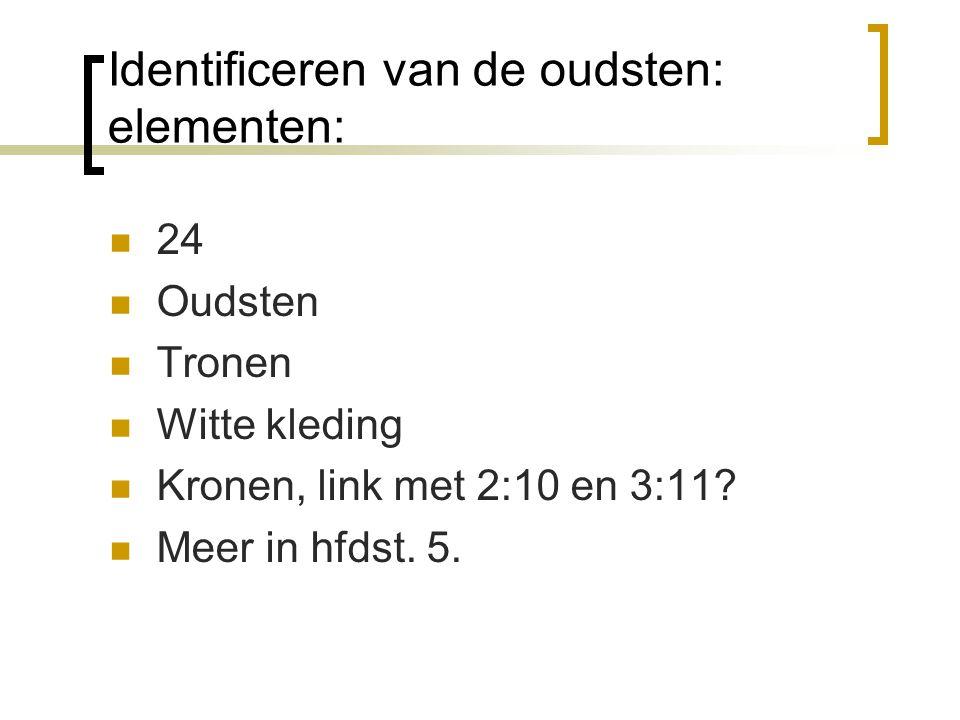 Identificeren van de oudsten: elementen: 24 Oudsten Tronen Witte kleding Kronen, link met 2:10 en 3:11? Meer in hfdst. 5.