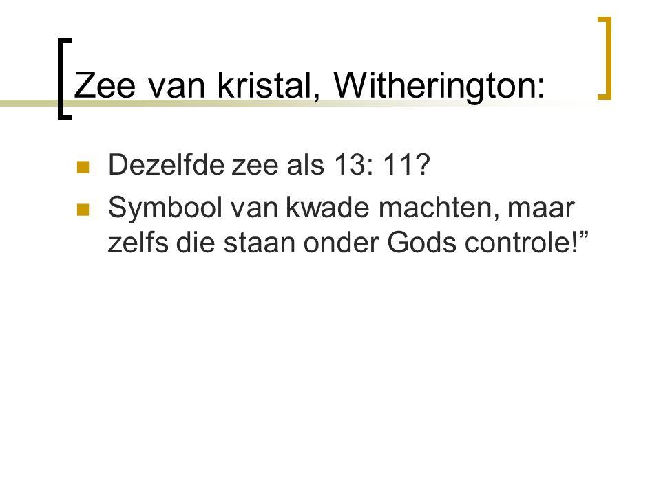 """Zee van kristal, Witherington: Dezelfde zee als 13: 11? Symbool van kwade machten, maar zelfs die staan onder Gods controle!"""""""
