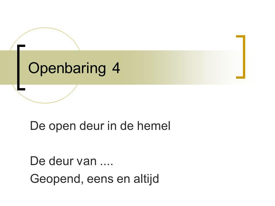Openbaring 4 De open deur in de hemel De deur van.... Geopend, eens en altijd