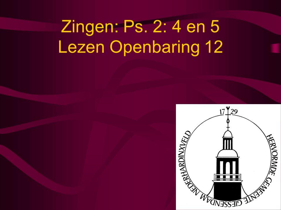 Zingen: Ps. 2: 4 en 5 Lezen Openbaring 12