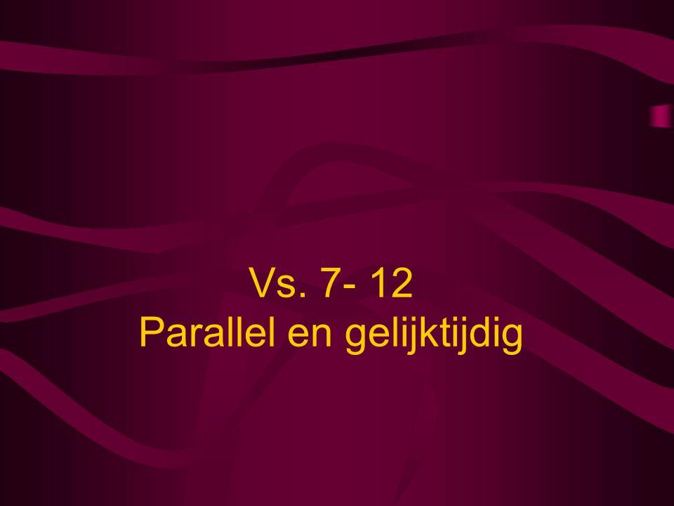 Vs. 7- 12 Parallel en gelijktijdig