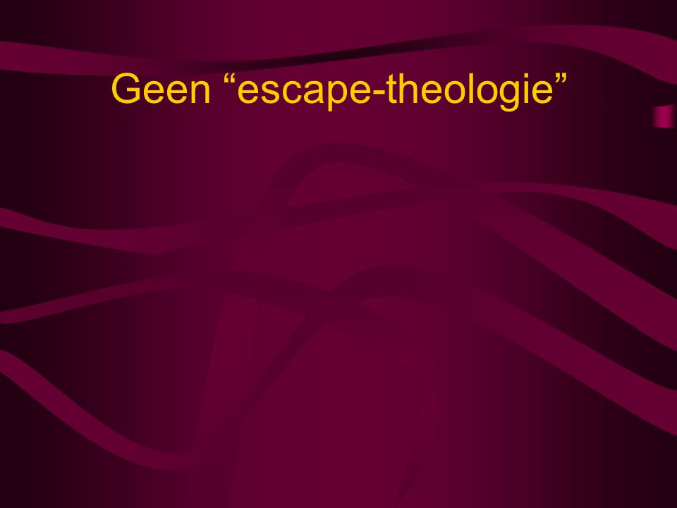 Geen escape-theologie