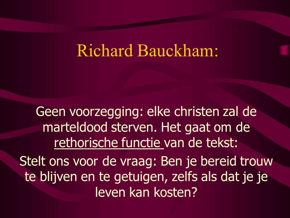 Richard Bauckham: Geen voorzegging: elke christen zal de marteldood sterven.