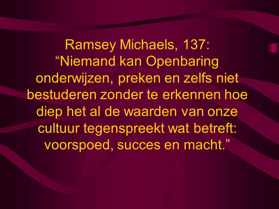 Ramsey Michaels, 137: Niemand kan Openbaring onderwijzen, preken en zelfs niet bestuderen zonder te erkennen hoe diep het al de waarden van onze cultuur tegenspreekt wat betreft: voorspoed, succes en macht.