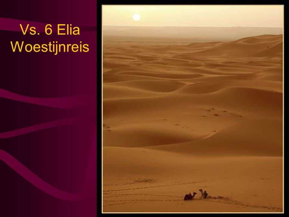 Vs. 6 Elia Woestijnreis