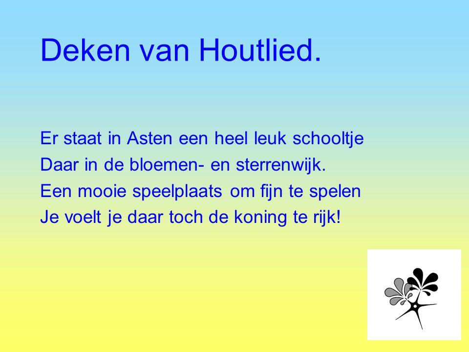 Deken van Houtlied. Er staat in Asten een heel leuk schooltje Daar in de bloemen- en sterrenwijk. Een mooie speelplaats om fijn te spelen Je voelt je