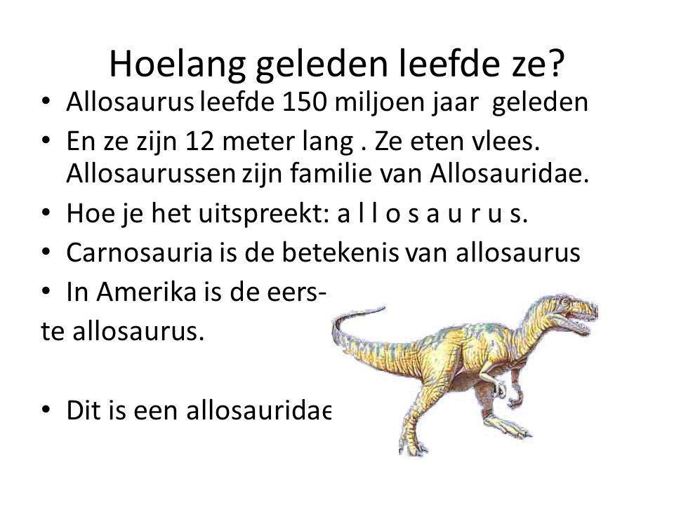 Allosaurus Een van de gigantische vleesetende Dinosaurussen van het jura die we het best kennen is Allosaurus.Dit dier leek op tyrannosaurus,de kolossale dinosaurus die 70 miljoen ja later zou verschijnen.