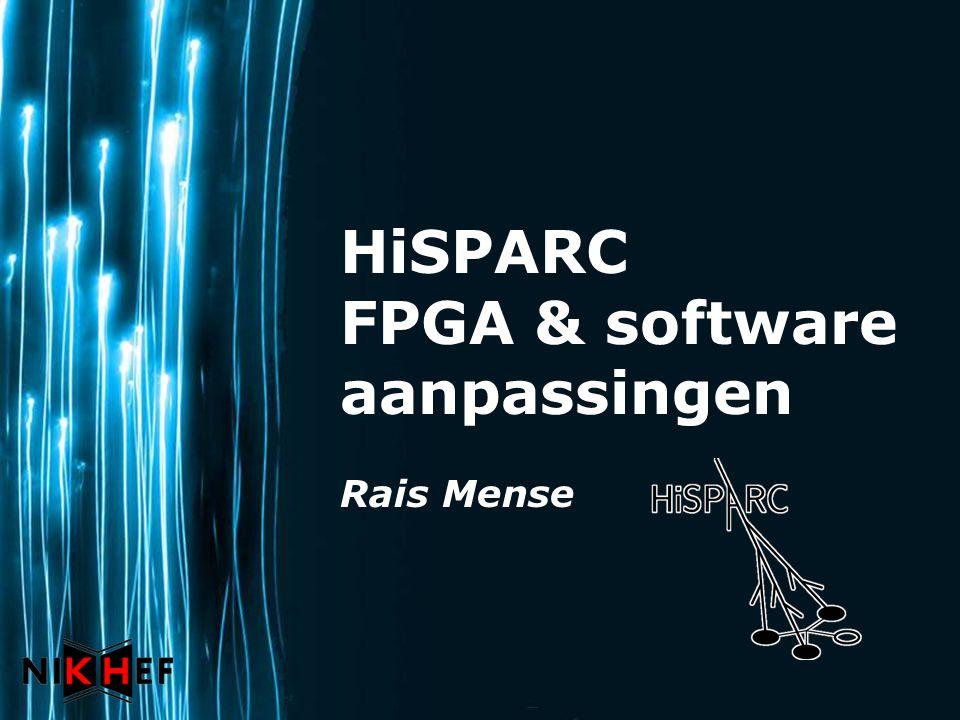 Page 1 HiSPARC FPGA & software aanpassingen Rais Mense