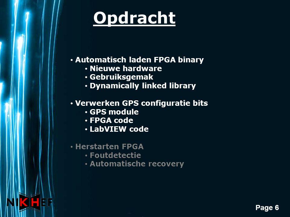 Page 7 Aanpak Automatisch laden FPGA binary Bestaande applicatie Autonomie in methodes Autonomie in uitvoering Losmaken afhankelijkheid LabWindows Importeren in LabVIEW Documenteren