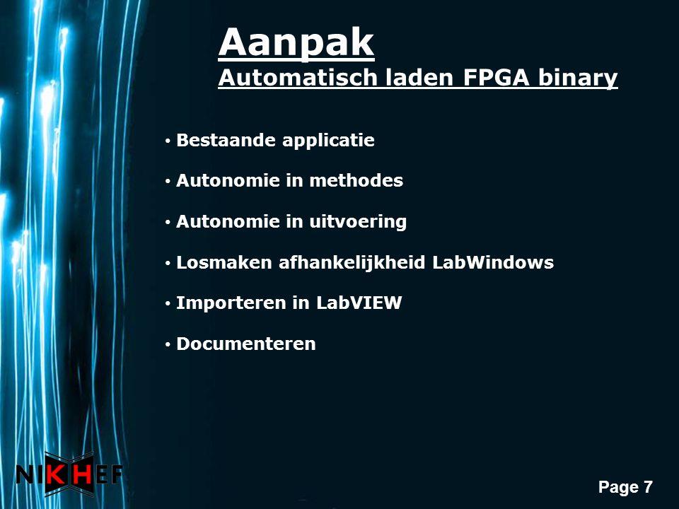 Page 7 Aanpak Automatisch laden FPGA binary Bestaande applicatie Autonomie in methodes Autonomie in uitvoering Losmaken afhankelijkheid LabWindows Imp
