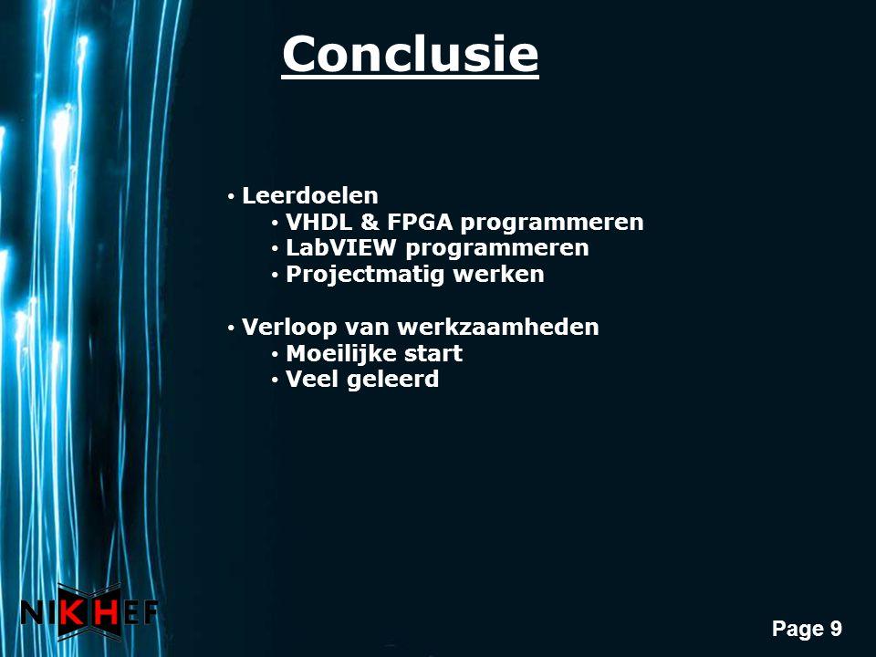 Page 9 Conclusie Leerdoelen VHDL & FPGA programmeren LabVIEW programmeren Projectmatig werken Verloop van werkzaamheden Moeilijke start Veel geleerd