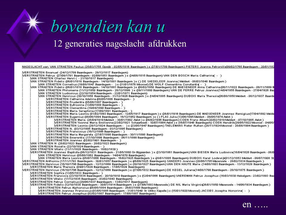 12 generaties nageslacht afdrukken en ….. bovendien kan u