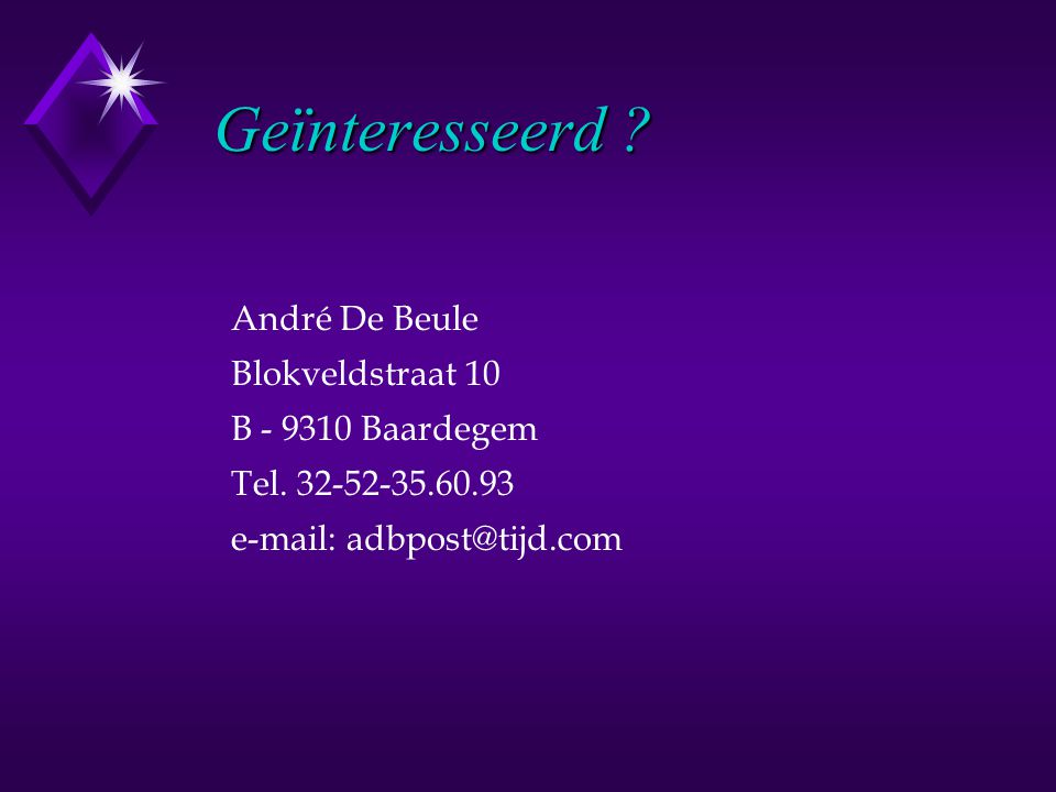 Geïnteresseerd . André De Beule Blokveldstraat 10 B - 9310 Baardegem Tel.