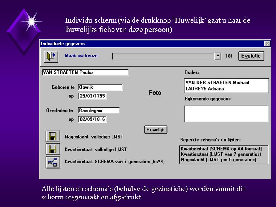Individu-scherm (via de drukknop 'Huwelijk' gaat u naar de huwelijks-fiche van deze persoon) Alle lijsten en schema's (behalve de gezinsfiche) worden vanuit dit scherm opgemaakt en afgedrukt