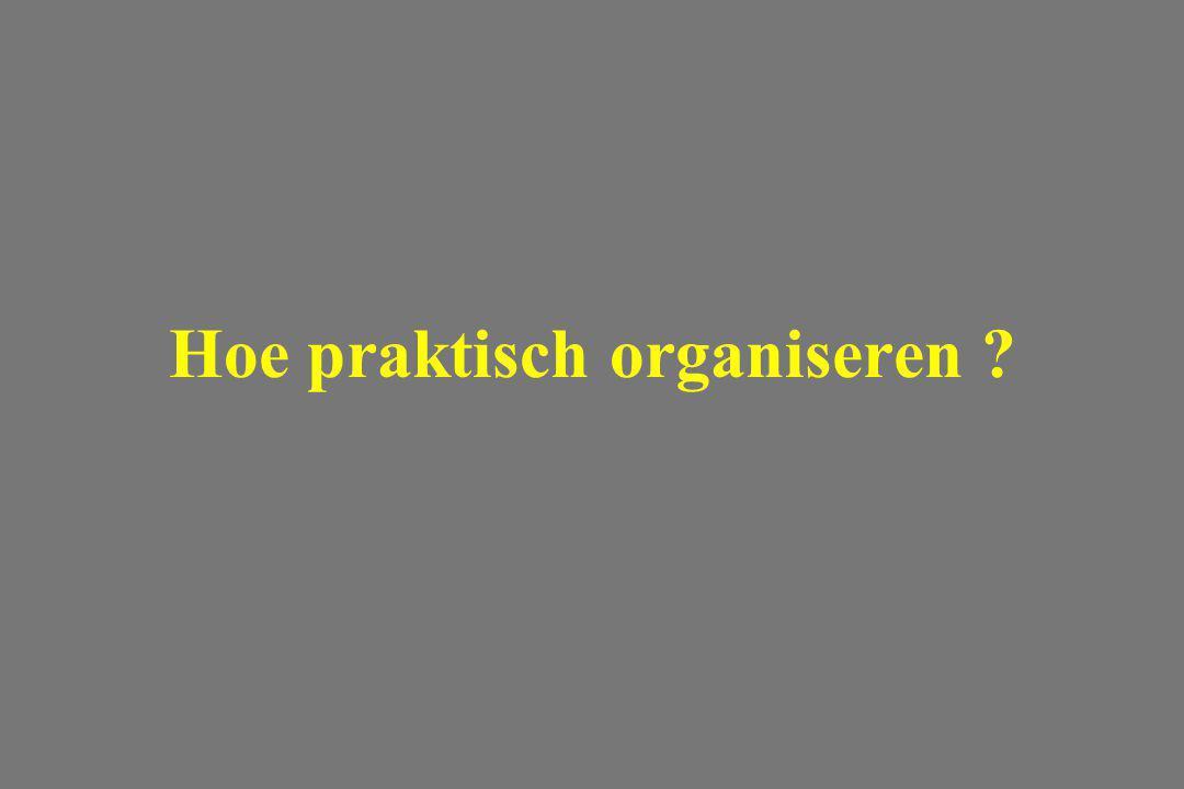 Hoe praktisch organiseren ?