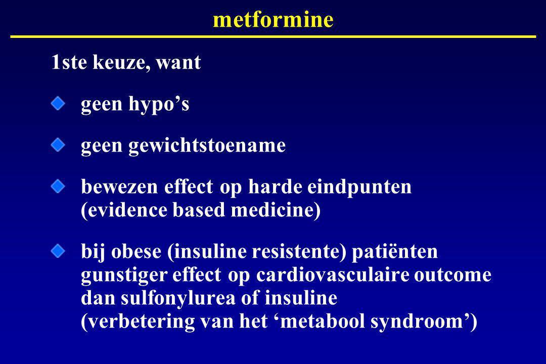 metformine 1ste keuze, want geen hypo's geen gewichtstoename bewezen effect op harde eindpunten (evidence based medicine) bij obese (insuline resistente) patiënten gunstiger effect op cardiovasculaire outcome dan sulfonylurea of insuline (verbetering van het 'metabool syndroom')