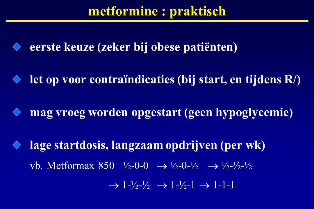 metformine : praktisch eerste keuze (zeker bij obese patiënten) let op voor contraïndicaties (bij start, en tijdens R/) mag vroeg worden opgestart (geen hypoglycemie) lage startdosis, langzaam opdrijven (per wk) vb.