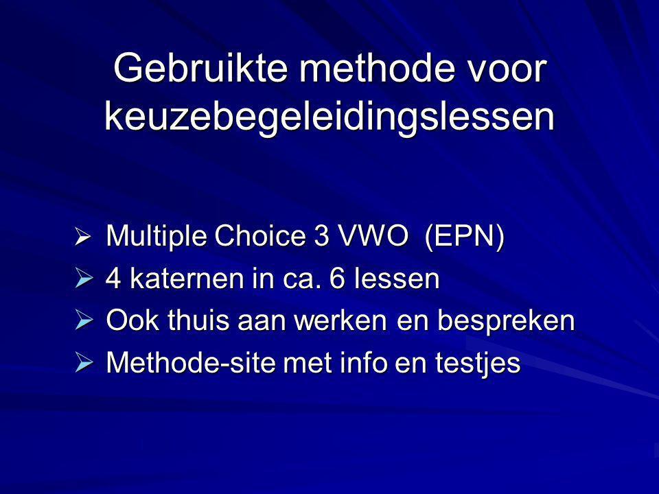 Gebruikte methode voor keuzebegeleidingslessen  Multiple Choice 3 VWO (EPN)  4 katernen in ca. 6 lessen  Ook thuis aan werken en bespreken  Method
