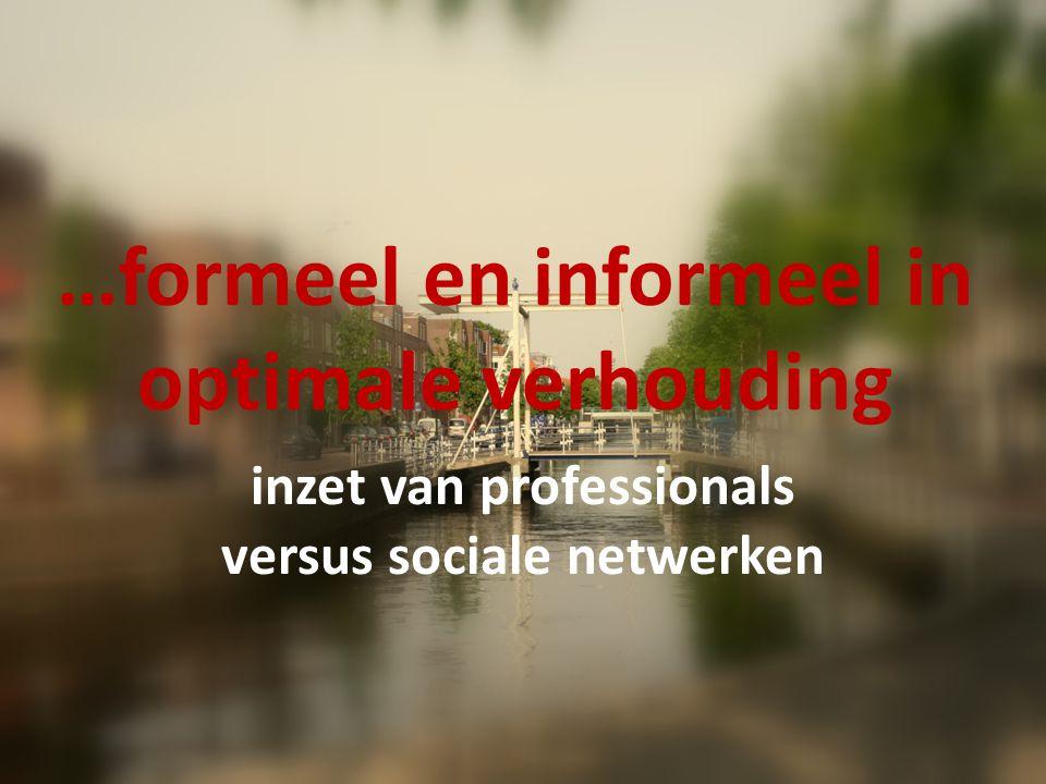…formeel en informeel in optimale verhouding inzet van professionals versus sociale netwerken