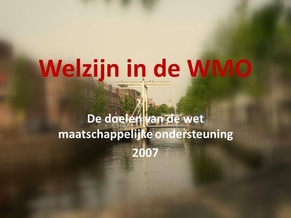 Welzijn in de WMO De doelen van de wet maatschappelijke ondersteuning 2007