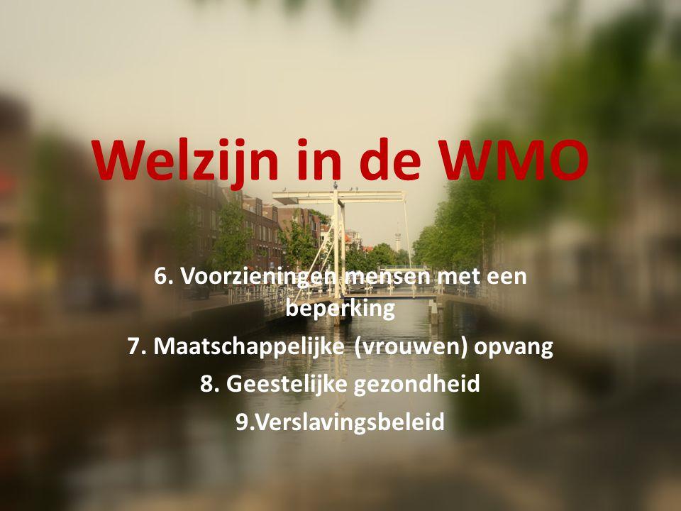 Welzijn in de WMO 6. Voorzieningen mensen met een beperking 7.