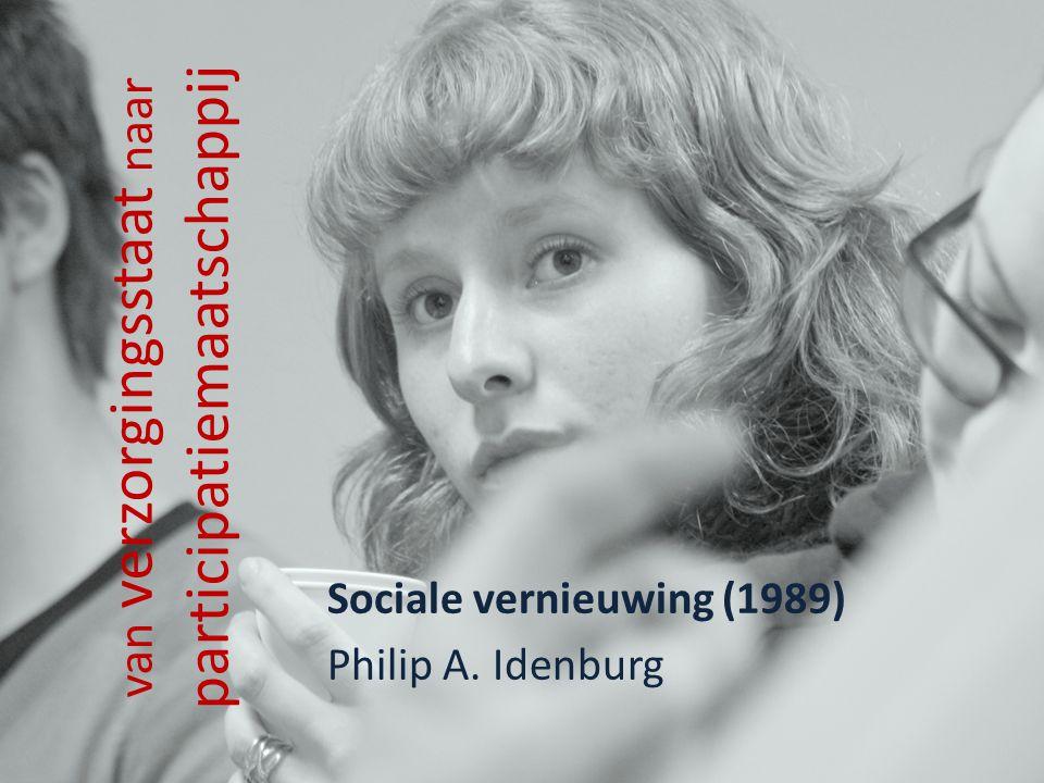 van verzorgingsstaat naar participatiemaatschappij Sociale vernieuwing (1989) Philip A. Idenburg