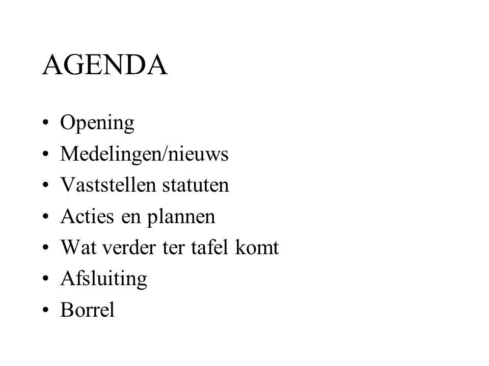 AGENDA Opening Medelingen/nieuws Vaststellen statuten Acties en plannen Wat verder ter tafel komt Afsluiting Borrel