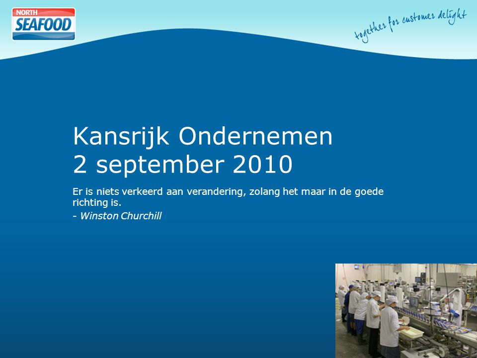 Kansrijk Ondernemen 2 september 2010 Er is niets verkeerd aan verandering, zolang het maar in de goede richting is.