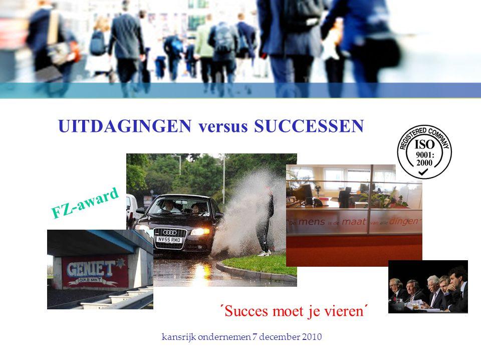 UITDAGINGEN versus SUCCESSEN kansrijk ondernemen 7 december 2010 ´Succes moet je vieren´ FZ-award