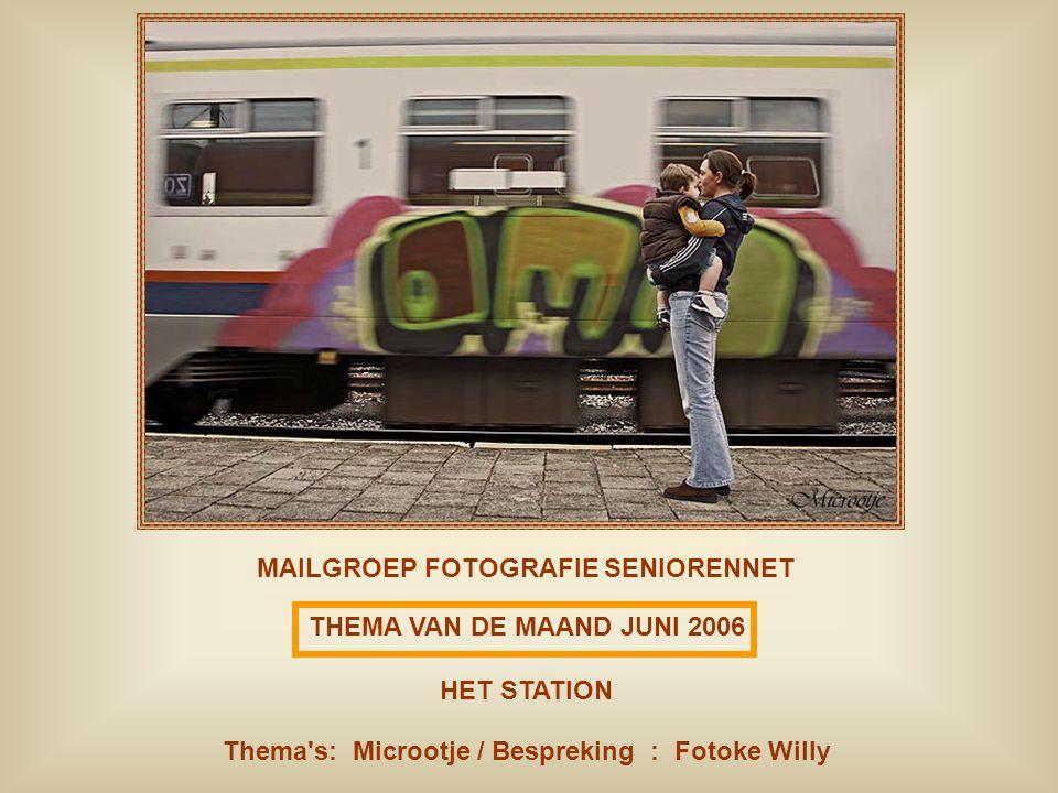 THEMA VAN DE MAAND JUNI 2006 HET STATION Thema s: Microotje / Bespreking : Fotoke Willy MAILGROEP FOTOGRAFIE SENIORENNET