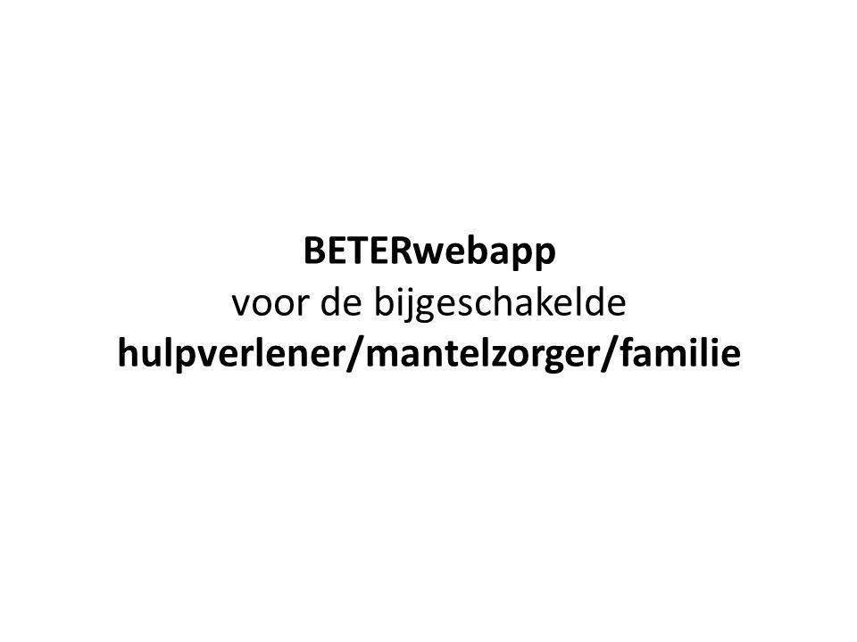 BETERwebapp voor de bijgeschakelde hulpverlener/mantelzorger/familie