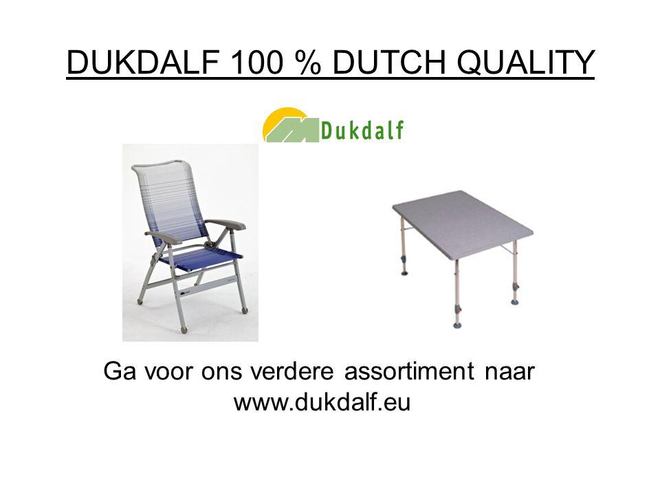 DUKDALF 100 % DUTCH QUALITY Ga voor ons verdere assortiment naar www.dukdalf.eu