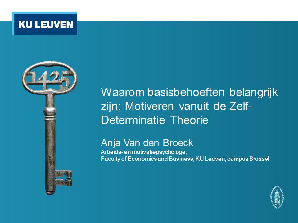 Waarom basisbehoeften belangrijk zijn: Motiveren vanuit de Zelf- Determinatie Theorie Anja Van den Broeck Arbeids- en motivatiepsychologe, Faculty of