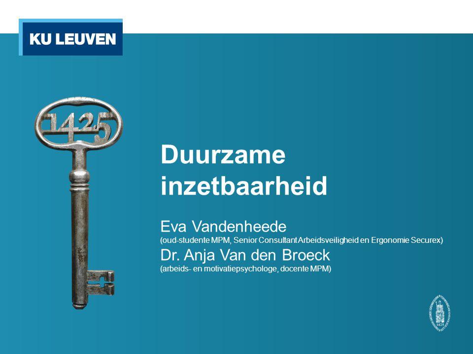 Duurzame inzetbaarheid Eva Vandenheede (oud-studente MPM, Senior Consultant Arbeidsveiligheid en Ergonomie Securex) Dr. Anja Van den Broeck (arbeids-
