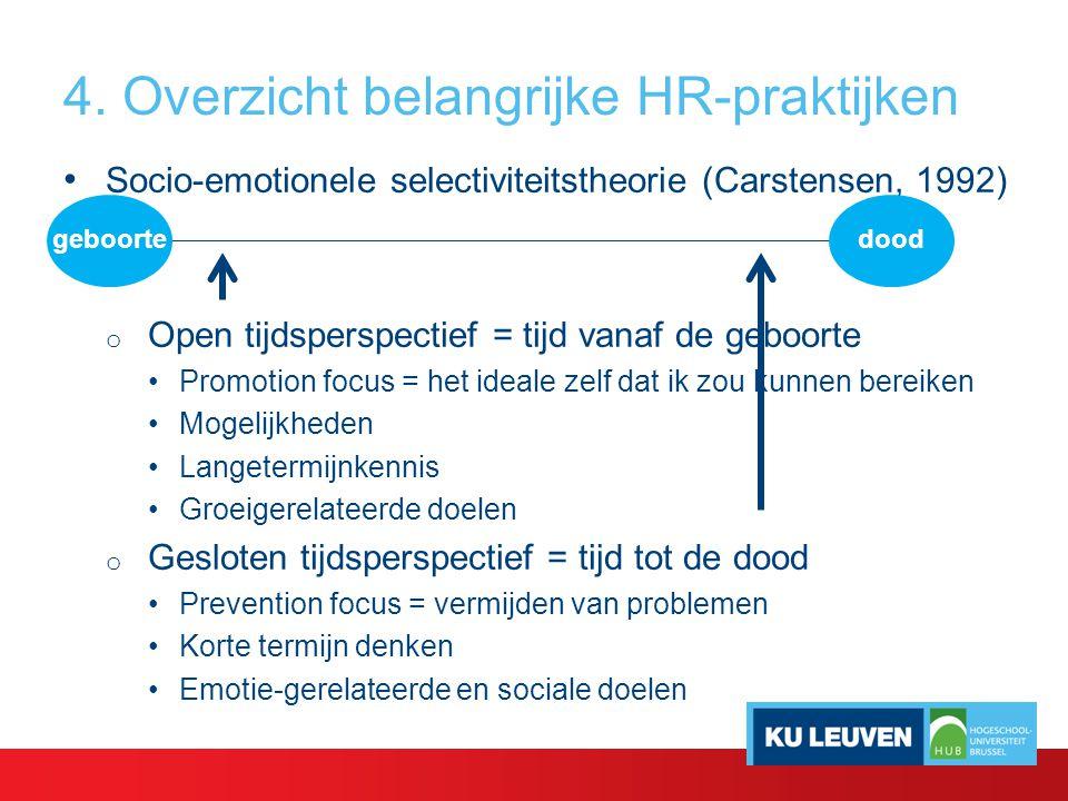 4. Overzicht belangrijke HR-praktijken Socio-emotionele selectiviteitstheorie (Carstensen, 1992) o Open tijdsperspectief = tijd vanaf de geboorte Prom