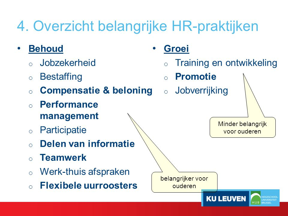 4. Overzicht belangrijke HR-praktijken Behoud o Jobzekerheid o Bestaffing o Compensatie & beloning o Performance management o Participatie o Delen van